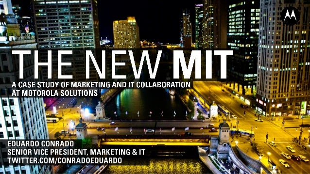 The new MIT: A case study of marketing, sales and IT collaboration at Motorola Solutions by Eduardo Conrado