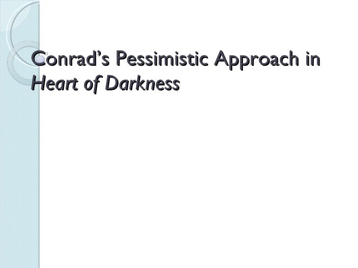 Conrad's Pessimistic Approach in  Heart of Darkness