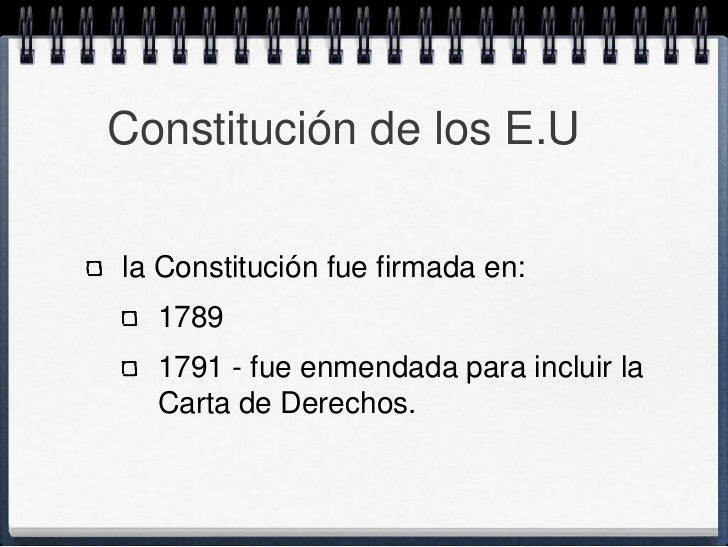 Constitución de los E.Ula Constitución fue firmada en:  1789  1791 - fue enmendada para incluir la  Carta de Derechos.