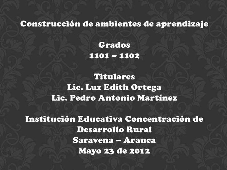 Construcción de ambientes de aprendizaje                Grados              1101 – 1102                Titulares          ...