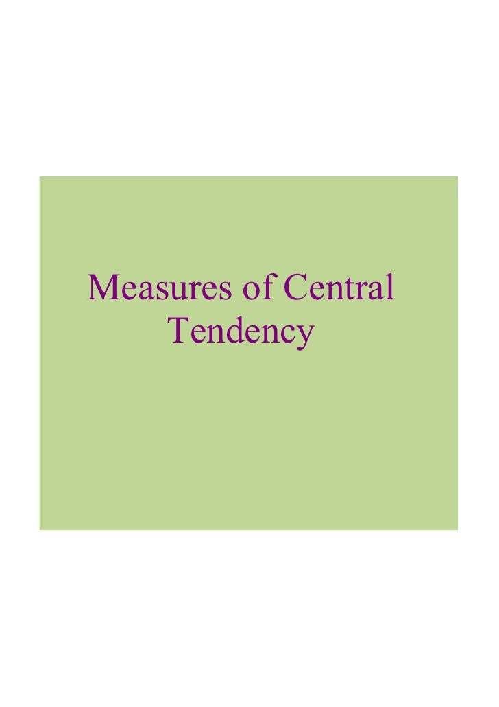 module on measures of central tendency When you complete this module you will be able to determine the frequency distribution and measures of central tendency of a set of data learning objectives 1 understand the requirements for collecting data 2.