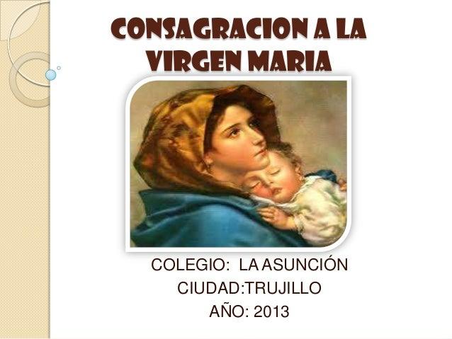 CONSAGRACION A LAVIRGEN MARIACOLEGIO: LA ASUNCIÓNCIUDAD:TRUJILLOAÑO: 2013
