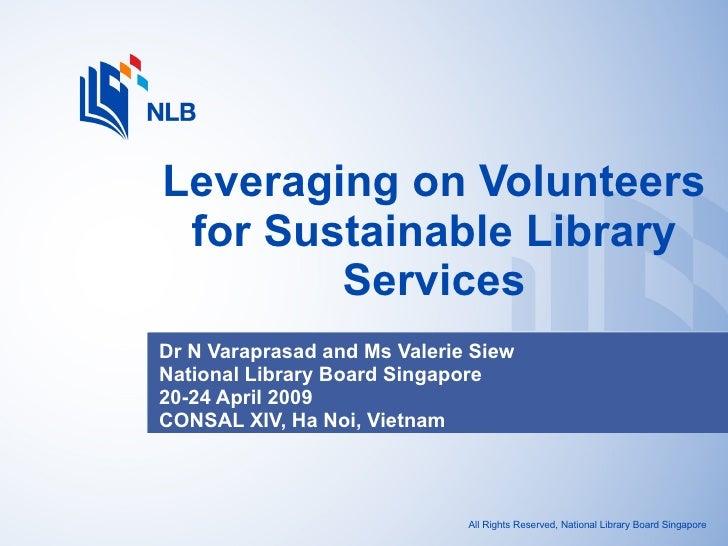 Dr N Varaprasad and Ms Valerie Siew  National Library Board Singapore 20-24 April 2009 CONSAL XIV, Ha Noi, Vietnam Leverag...
