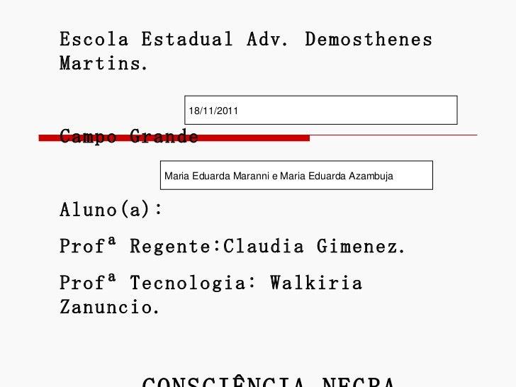 Escola Estadual Adv. Demosthenes Martins. Campo Grande Aluno(a): Profª Regente:Claudia Gimenez. Profª Tecnologia: Walkiria...
