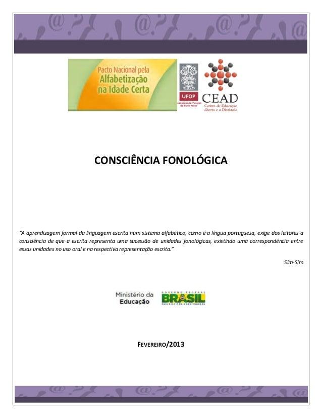 """CONSCIÊNCIA FONOLÓGICA """"A aprendizagem formal da linguagem escrita num sistema alfabético, como é a língua portuguesa, exi..."""