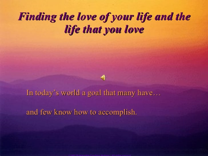 Finding the love of your life and the life that you love In today's world a goal that many have… and few know how to accom...