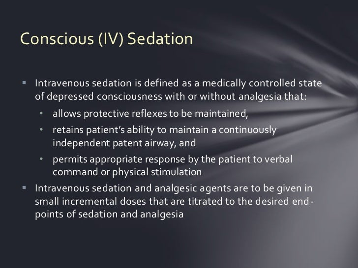 Conscious (IV) Sedation Intravenous sedation is defined as a medically controlled state  of depressed consciousness with ...