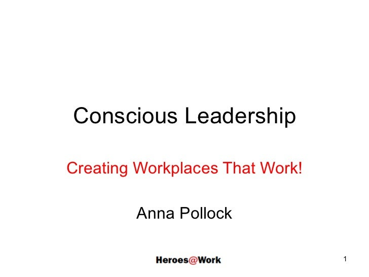 Conscious Leadership Creating Workplaces That Work! Anna Pollock