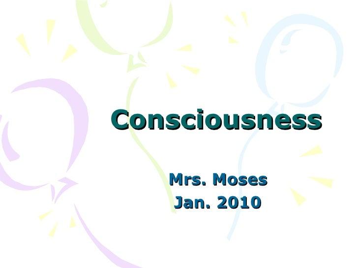 Consciousness Mrs. Moses Jan. 2010