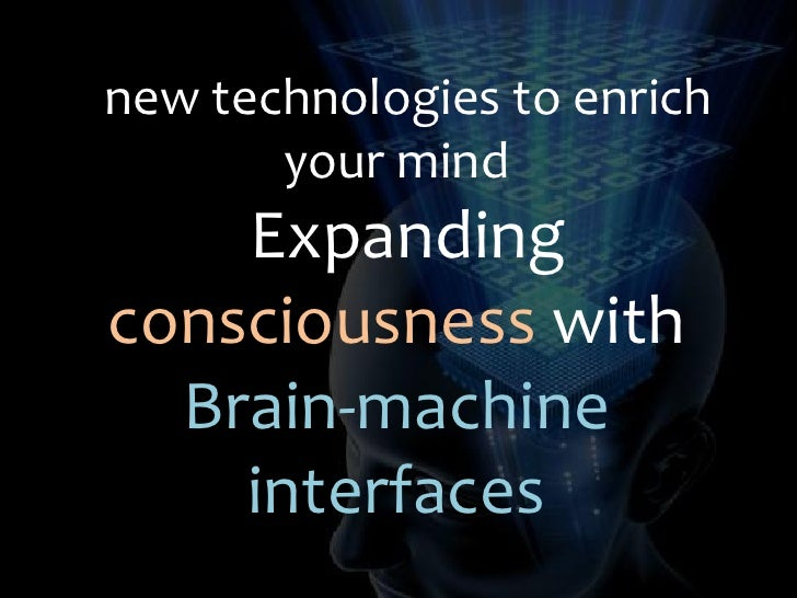 new technologies to enrich        your mind     Expanding consciousness with   Brain-machine     interfaces