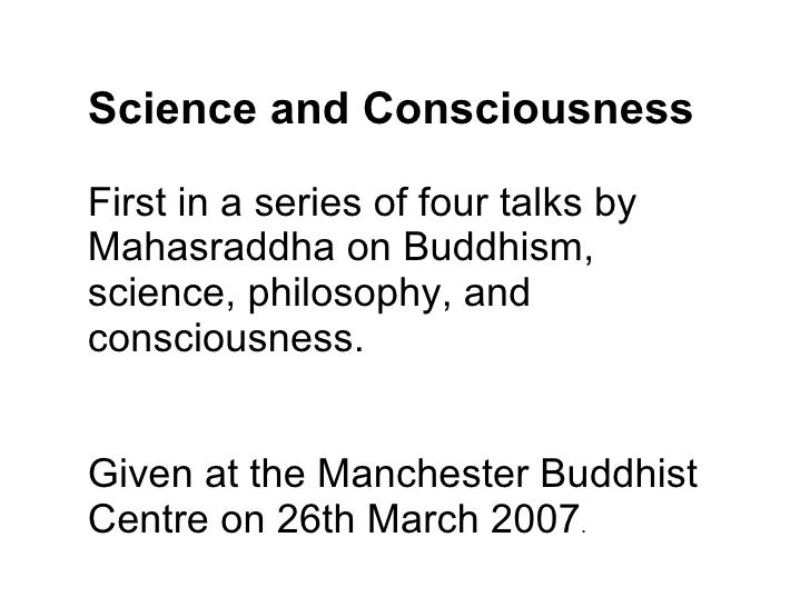 Science and Consciousness First in a series of four talks by Mahasraddha on Buddhism, science, philosophy, and consciousne...
