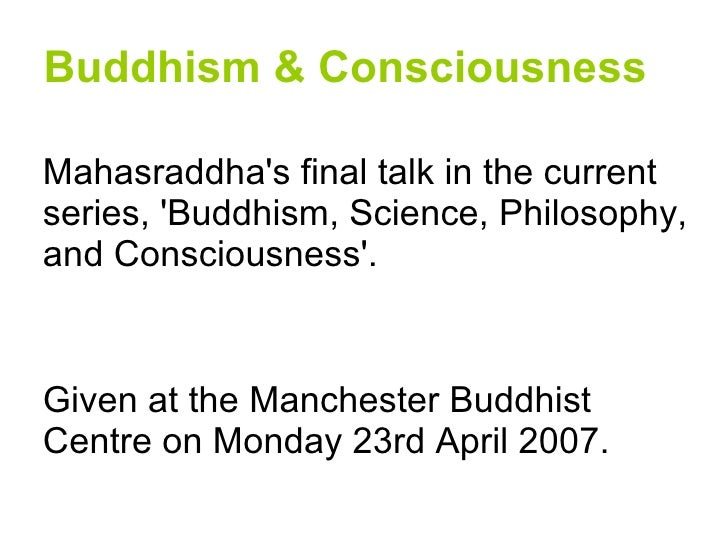Buddhism & Consciousness <ul><ul><li>Mahasraddha's final talk in the current series, 'Buddhism, Science, Philosophy, and C...