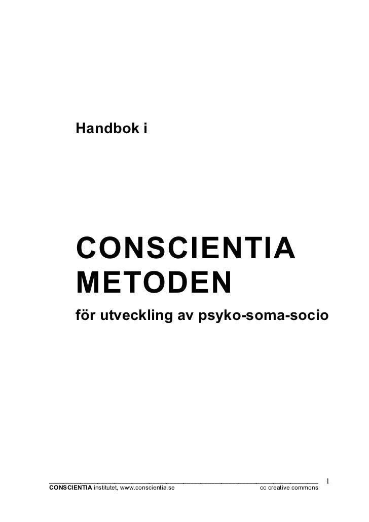 Handbok i       CONSCIENTIA       METODEN       för utveckling av psyko-soma-socio________________________________________...