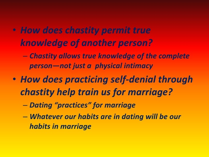 • How does chastity permit true   knowledge of another person?   – Chastity allows true knowledge of the complete     pers...
