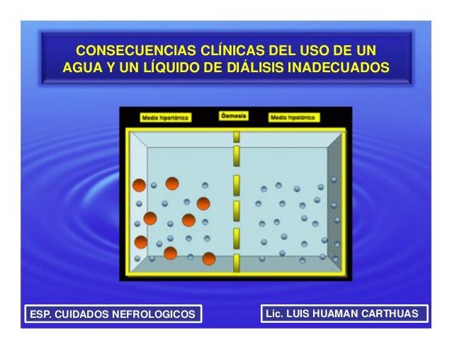 CONSECUENCIAS CLÍNICAS DEL USO DE UN     AGUA Y UN LÍQUIDO DE DIÁLISIS INADECUADOSESP. CUIDADOS NEFROLOGICOS    Lic. LUIS ...
