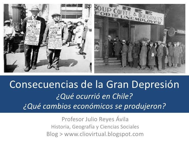 Consecuencias de la Gran Depresión          ¿Qué ocurrió en Chile?  ¿Qué cambios económicos se produjeron?             Pro...