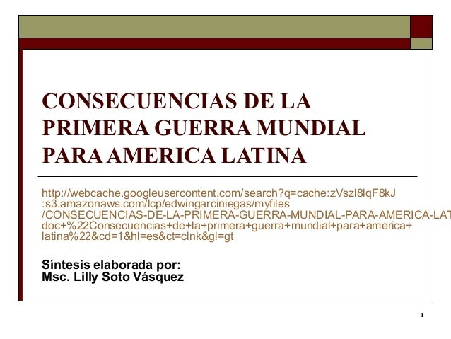 1 CONSECUENCIAS DE LA PRIMERA GUERRA MUNDIAL PARAAMERICA LATINA http://webcache.googleusercontent.com/search?q=cache:zVszl...