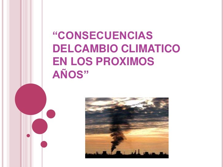 """""""CONSECUENCIASDELCAMBIO CLIMATICOEN LOS PROXIMOSAÑOS"""""""