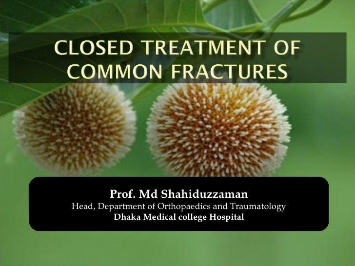 Prof. Md Shahiduzzaman Head, Department of Orthopaedics and Traumatology Dhaka Medical college Hospital