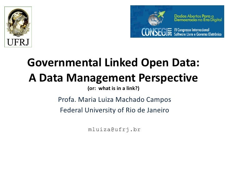 Governmental Linked Open Data:A Data Management Perspective              (or: what is in a link?)     Profa. Maria Luiza M...