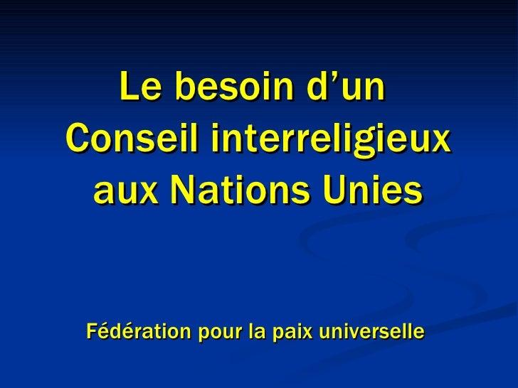 Le besoin d'un  Conseil interreligieux aux Nations Unies Fédération pour la paix universelle
