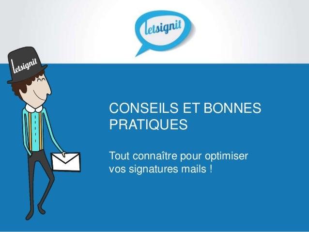 CONSEILS ET BONNES PRATIQUES Tout connaître pour optimiser vos signatures mails !