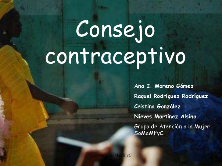 Consejo contraceptivo Ana I. Moreno Gómez Raquel Rodríguez Rodríguez Cristina González  Nieves Martínez Alsina Grupo de At...