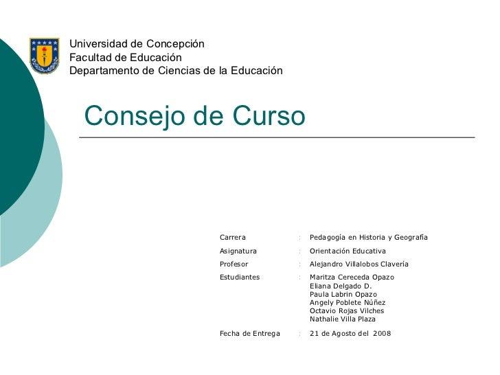Consejo de Curso Universidad de Concepción Facultad de Educación Departamento de Ciencias de la Educación 21 de Agosto del...