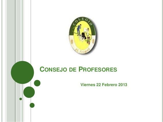 CONSEJO DE PROFESORES           Viernes 22 Febrero 2013