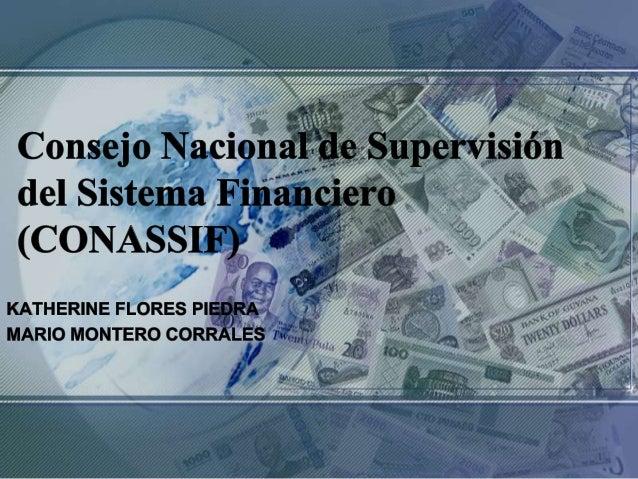 Objetivos del Trabajo Objetivo General • Conocer el funcionamiento del Consejo Nacional de Supervisión del Sistema Financi...