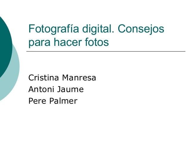Fotografía digital. Consejos para hacer fotos Cristina Manresa Antoni Jaume Pere Palmer