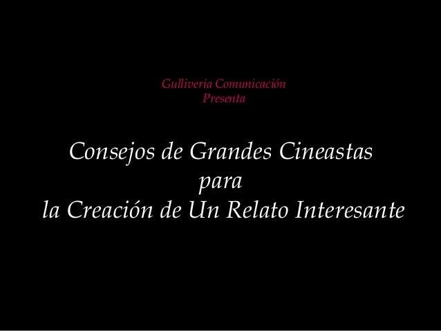 Gulliveria ComunicaciónPresentaConsejos de Grandes Cineastasparala Creación de Un Relato Interesante