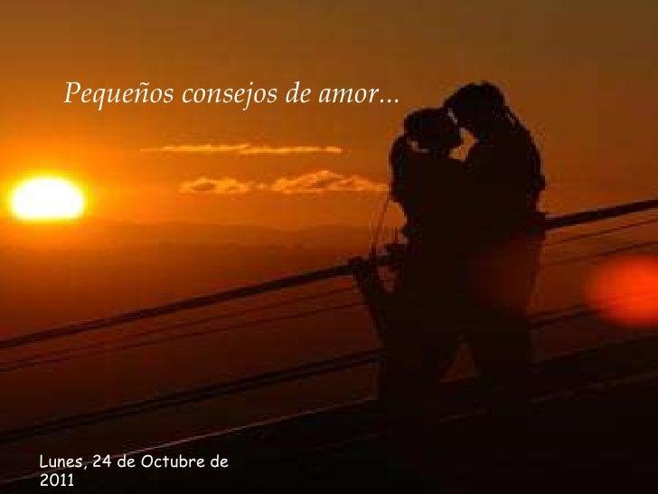Pequeños consejos de amor...Lunes, 24 de Octubre de2011