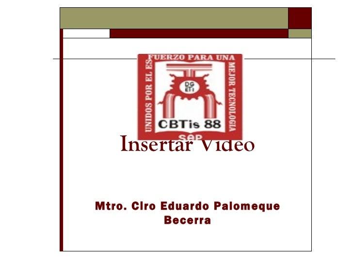 Insertar Video Mtro. Ciro Eduardo Palomeque Becerra