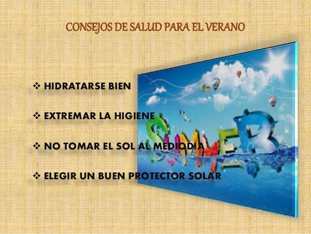 CONSEJOS DE SALUDPARAEL VERANO  HIDRATARSE BIEN  EXTREMAR LA HIGIENE  NO TOMAR EL SOL AL MEDIODÍA  ELEGIR UN BUEN PROT...