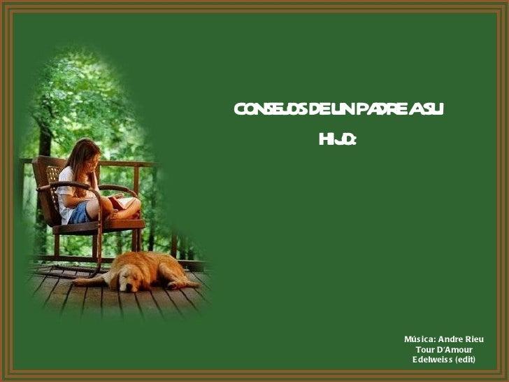 Música:  Andre Rieu Tour D'Amour Edelweiss   (edit) CONSEJOS DE UN PADRE A SU HIJO: