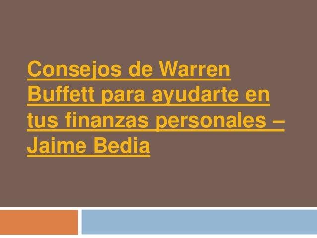 Consejos de WarrenBuffett para ayudarte entus finanzas personales –Jaime Bedia