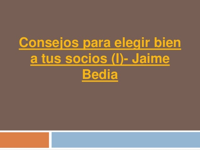 Consejos para elegir bien a tus socios (I)- Jaime         Bedia