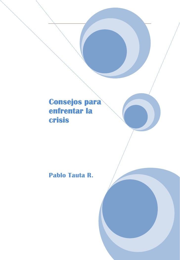 Consejos para enfrentar la crisis     Pablo Tauta R.