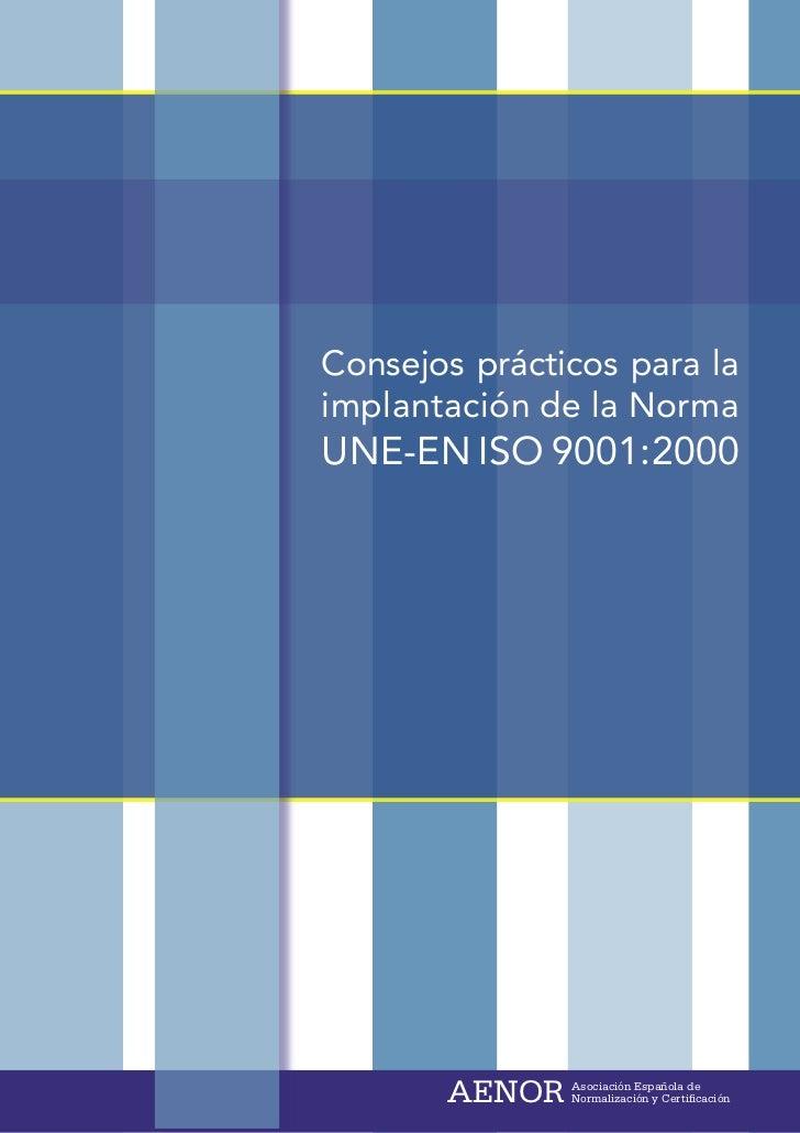 Consejos prácticos para laimplantación de la NormaUNE-EN ISO 9001:2000       AENOR   Asociación Española de               ...