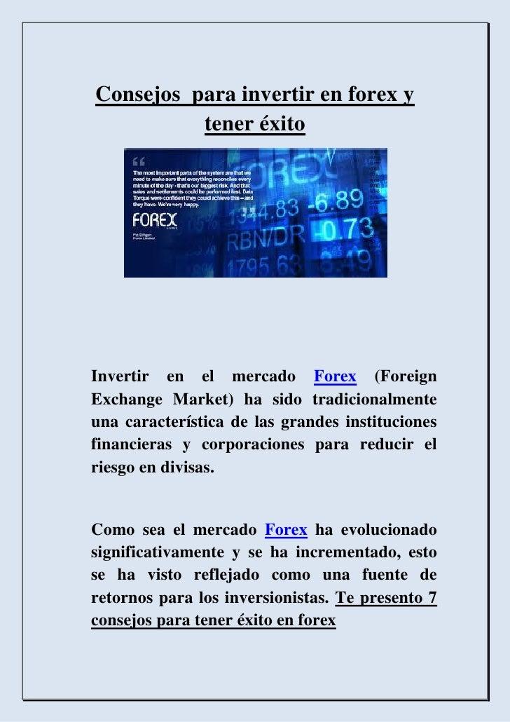 Consejos para invertir en forex y          tener éxitoInvertir en el mercado Forex (ForeignExchange Market) ha sido tradic...
