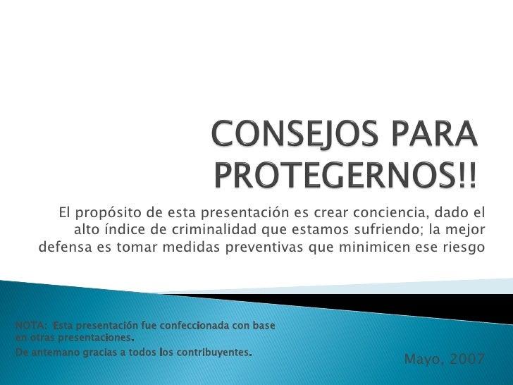 El propósito de esta presentación es crear conciencia, dado el           alto índice de criminalidad que estamos sufriendo...