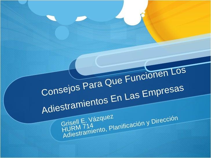 Consejos Para Que Funcionen Los Adiestramientos En Las Empresas Grisell E. Vázquez HURM 714 Adiestramiento, Planificación ...