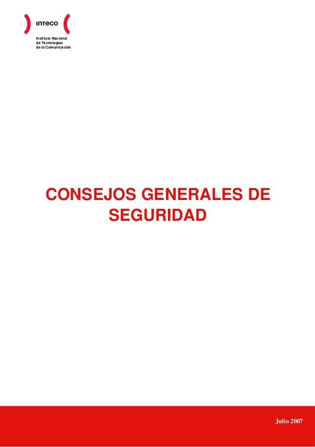 Instituto Nacional de Tecnologías de la Comunicación CONSEJOS GENERALES DE SEGURIDAD Julio 2007