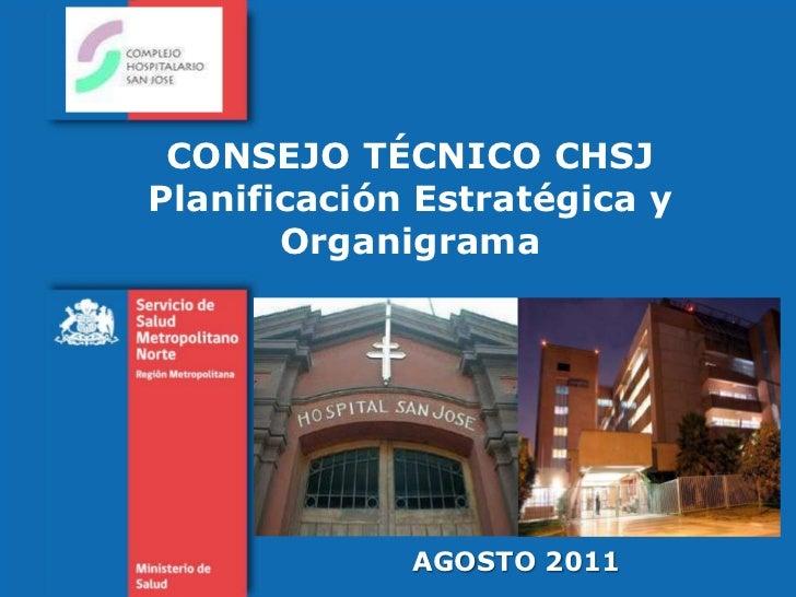 CONSEJO TÉCNICO CHSJ Planificación Estratégica y Organigrama<br />AGOSTO 2011<br />