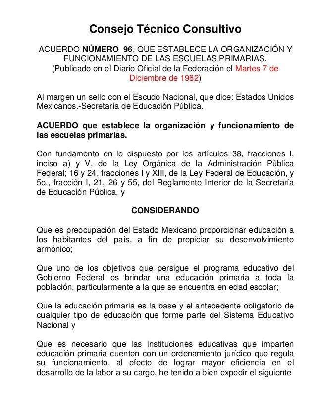 Consejo Técnico Consultivo ACUERDO NÚMERO 96, QUE ESTABLECE LA ORGANIZACIÓN Y FUNCIONAMIENTO DE LAS ESCUELAS PRIMARIAS. (P...