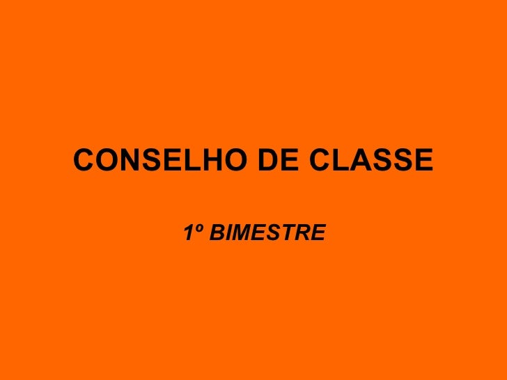 CONSELHO DE CLASSE 1º BIMESTRE