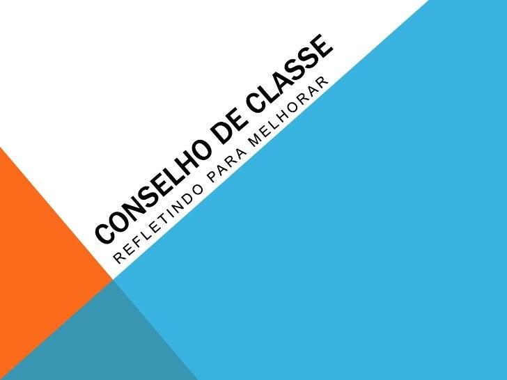 CONSELHO DE CLASSEO que é?   O Conselho de Classe é uma reunião avaliativa em que diversos especialistas   envolvidos no p...