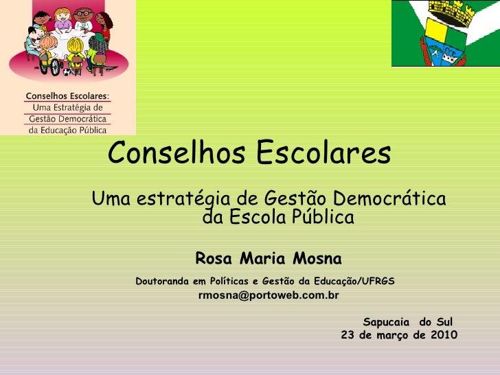 Conselhos Escolares Uma estratégia de Gestão Democrática da Escola Pública Rosa Maria Mosna Doutoranda em Políticas e Gest...
