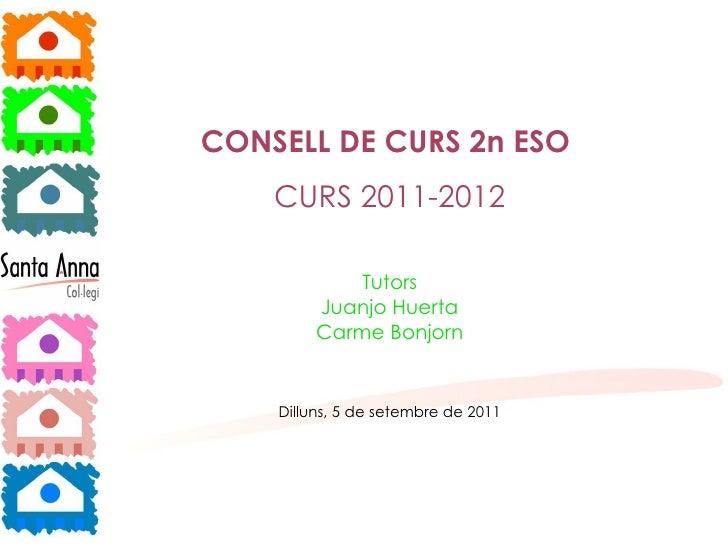 ka CONSELL DE CURS 2n ESO   CURS 2011-2012 Tutors Juanjo Huerta Carme Bonjorn Dilluns, 5 de setembre de 2011